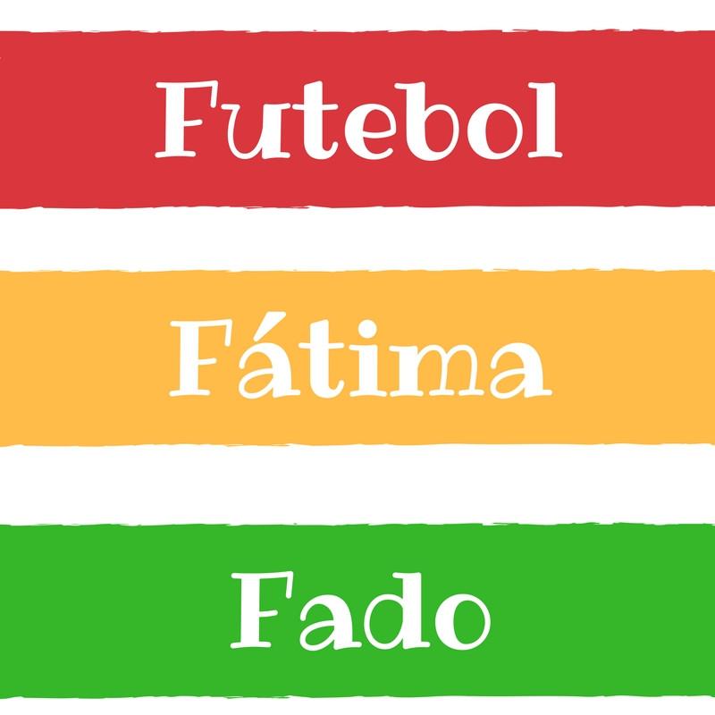 3 F: Futebol, Fado, Fatima. Portugal