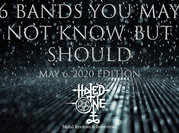 """""""6 Bands You May Not Know, But Should"""" - May 6th, 2020 Edition"""