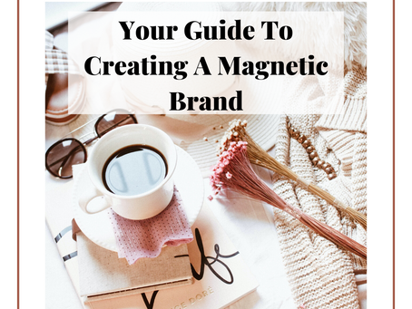 Your Guide To Creating A Magnetic Brand