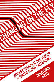 Book Review — Changing on the Fly: Hockey through the voices of South Asian Canadians