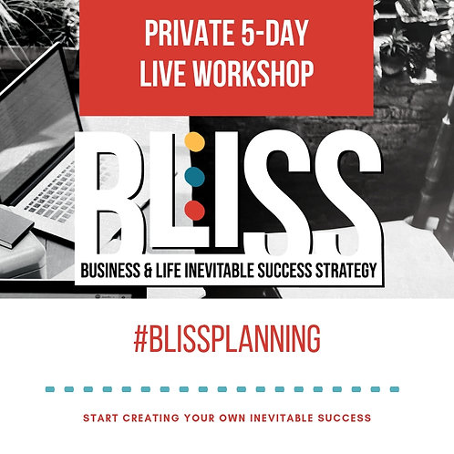 BLISS Private 5-Day Live Workshop