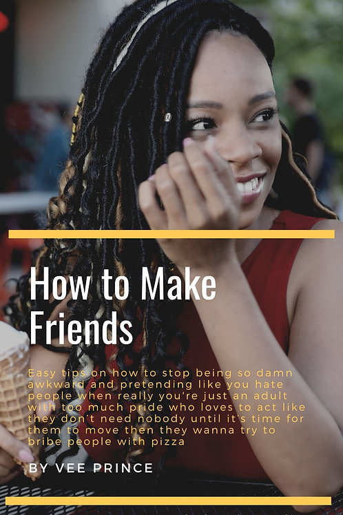 How to Make Friends: Easy tips on how to stop being so damn awkward...