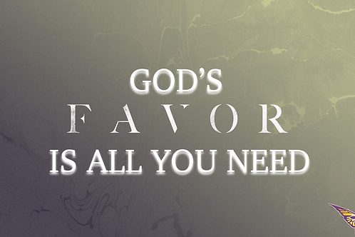 God's Favor Is All You Need