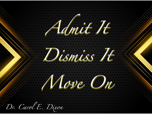 Admit It, Dismiss It, Move On