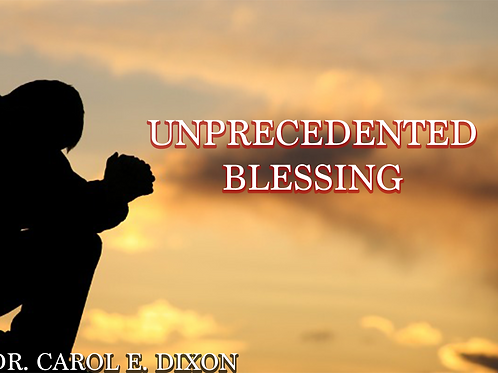 Unprecedented Blessings! - Dr. Caro E. Dixon