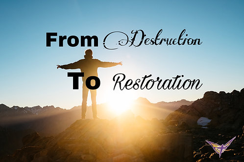 From Destruction to Restoration