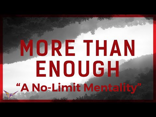 """More Than Enough"" A No-Limit Mentality"