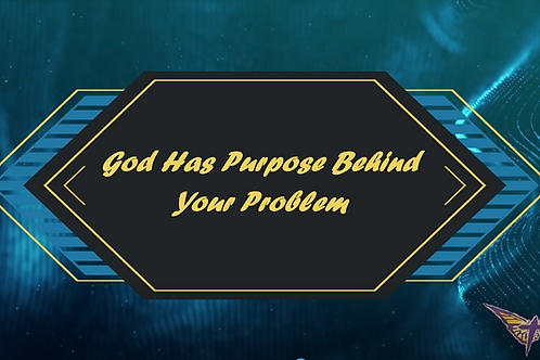 God Has Purpose Behind Your Problem