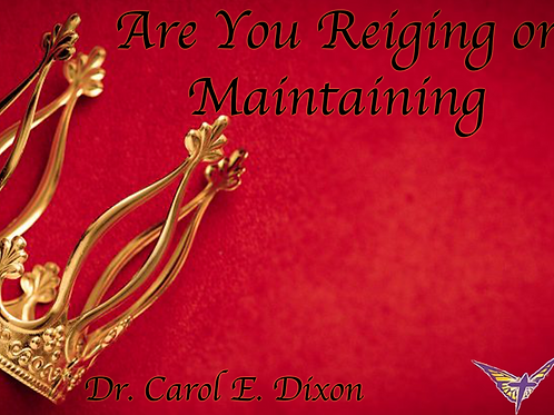Are You Reigning or Just Maintaining