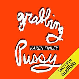 2021 Feb Grabbing Pussy By Karen Finley