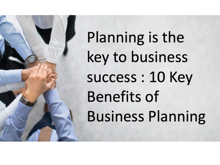 10 Key Benefits of Business Planning for ALL Businesses