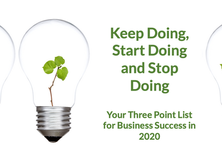 Keep Doing, Start Doing and Stop Doing – Your Three Point List for Business Success in 2020