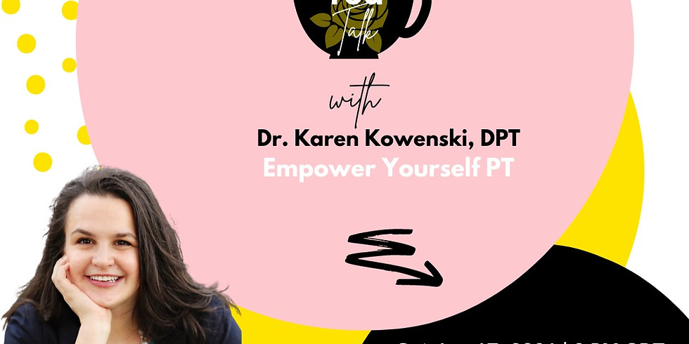 Tea Talk: Pelvic Floor Physical Therapy for Endometriosis with Dr. Karen Kowenski, DPT (10/17/21)