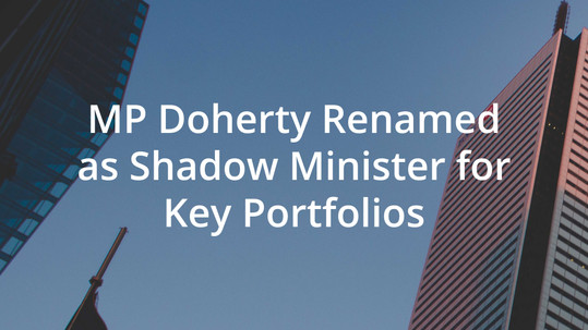MP Doherty Renamed as Shadow Minister for Key Portfolios