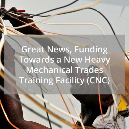Funding towards a new Heavy Mechanical Trades Training Facility!