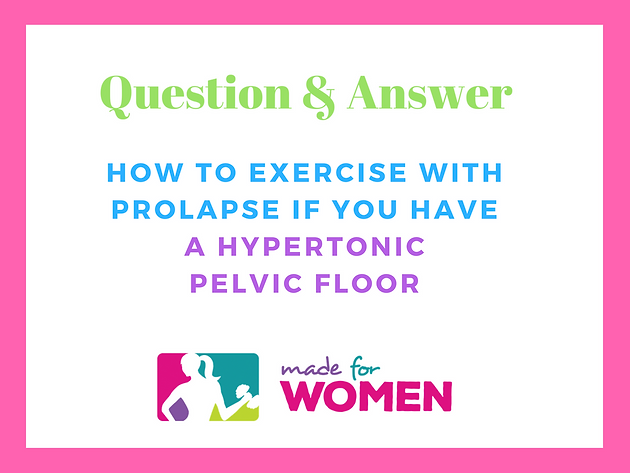 How To Exercise With Prolapse If You Have A Hypertonic Pelvic
