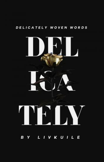 Delicately