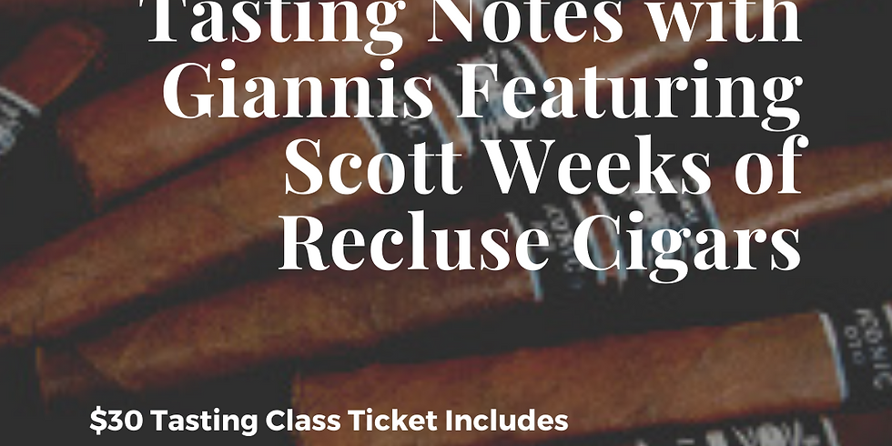 Tasting Notes with Giannis Featuring Scott Weeks of Recluse Cigars
