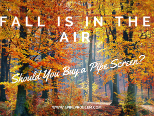 Fall Wind is Coming. Should You Buy a  Pipe Screen?