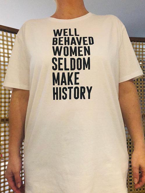Well Behaved Women Seldom Make History White Tee