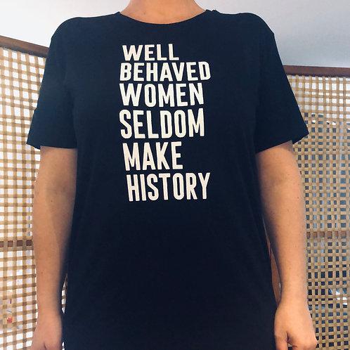 Well Behaved Women Seldom Make History Black Tee