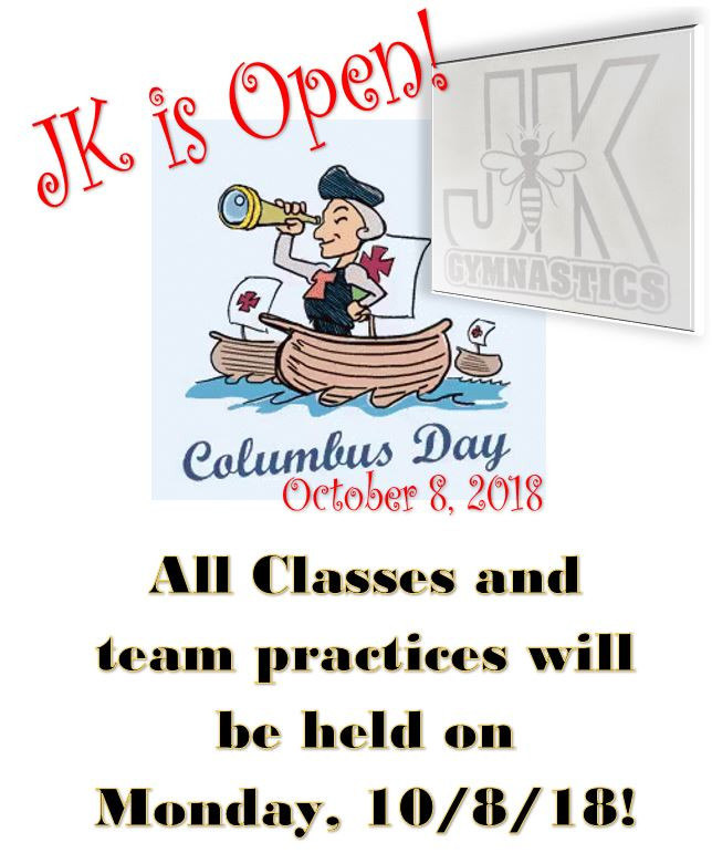 JK Gymnastics will be open on 10/8/18! All schheduled Monday classes and team practices will be held!