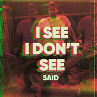 I see I don't see / SAID 2020
