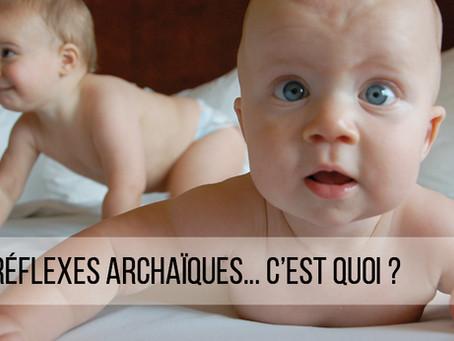 Les réflexes archaïques... c'est quoi ?