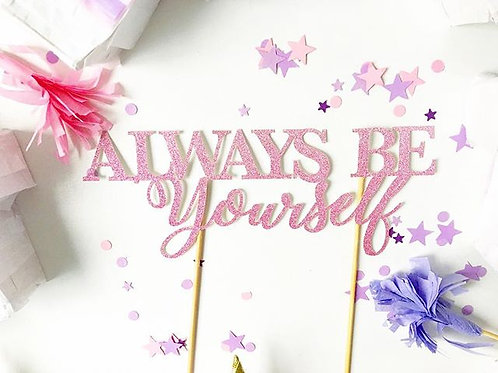 Always Be Yourself- Cake Topper