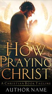 HOW PRAYING CHRIST.jpg