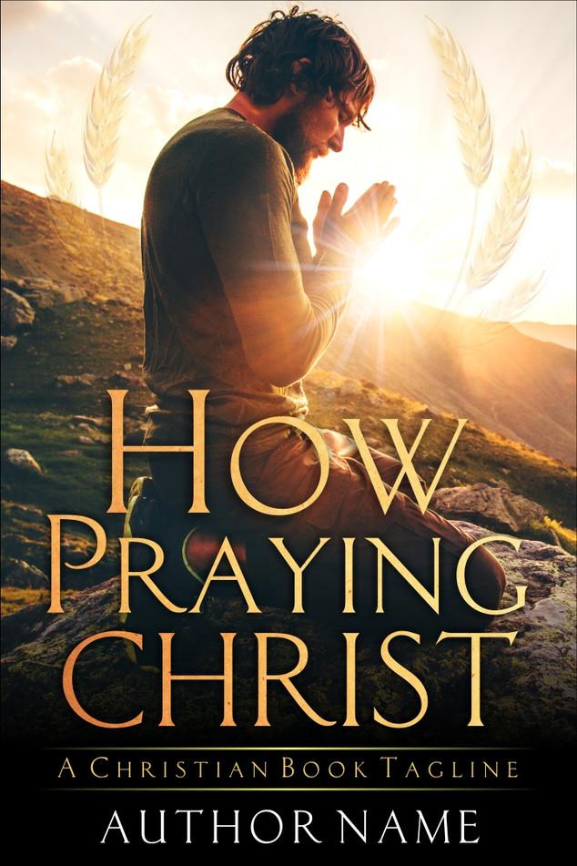 HOW PRAYING CHRIST