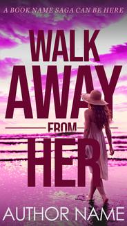WALK AWAY FROM HER.jpg