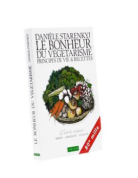 Le bonheur du végétarisme,Danièle Starenkyj, Publications Orion