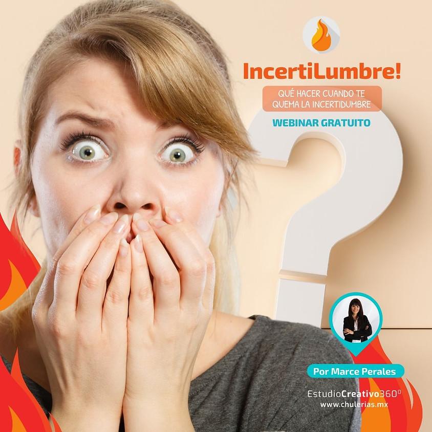 IncertiLumbre, 🔥 qué hacer cuando te quema la Incertidumbre.