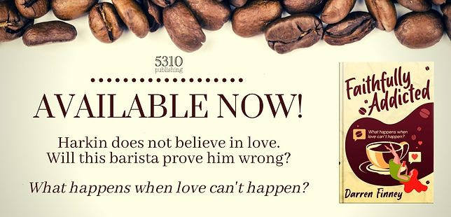 available now faithfully addicted by darren finney. harkin does not believe in love, will this barista prove him wrong? romance book by 5310 publishing, contemporary romance, christian romance