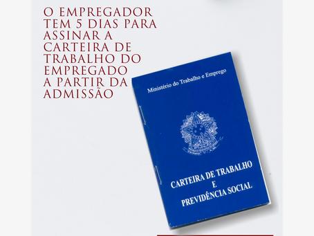 O empregador tem 5 dias para assinar a carteira de trabalho do empregado a partir da admissão