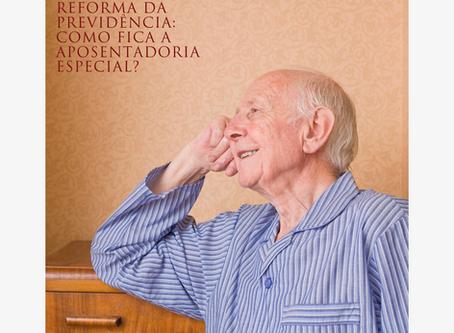Reforma da Previdência:   Como fica a aposentadoria especial?