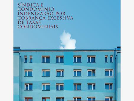 Síndica e condomínio indenizarão por cobrança excessiva de taxas condominiais