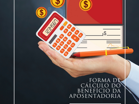 Forma de cálculo do benefício da aposentadoria