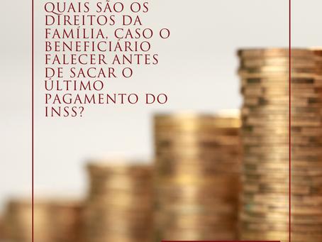 Quais são os direitos da família, caso o beneficiário falecer antes de sacar o INSS