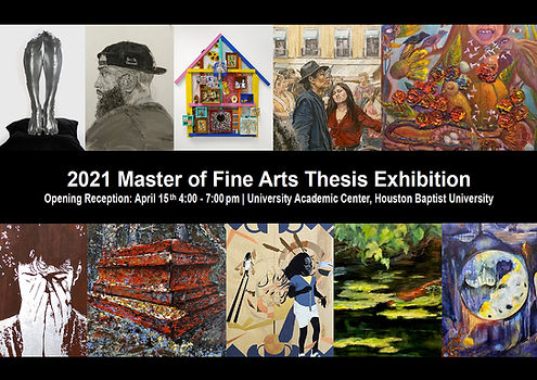2021 Master of Fine Arts Thesis Exhibition - Houston Baptist University