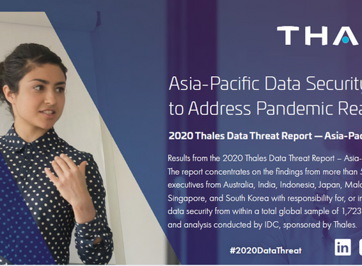 NOW AVAILABLE : 2020 Thales Data Threat Report Asia-Pacific Edition - #EncryptEverything Campaign