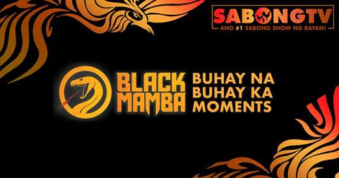 Black Mamba Buhay na Buhay Ka Moments