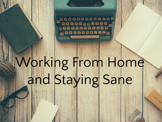 Working From Home and Staying Sane