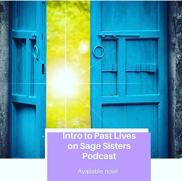 Sage Sisters Podcast  Intro to Past Lives