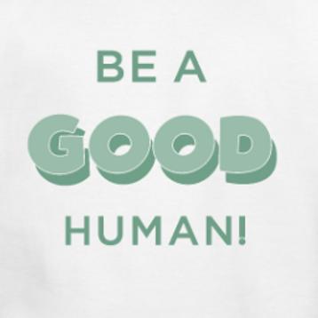 "Men's ""Be a Good Human"" T-shirt"