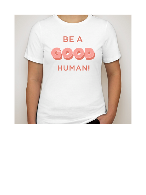 "Women's ""Be a GOOD human"""
