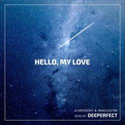 Dj Aristocrat & Renis Electra - Hello, My Love (Deeperfect Remix).jpg