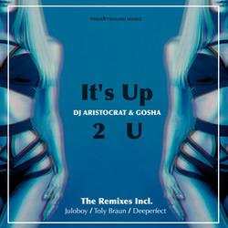 DJ Aristocrat & Gosha - It's Up 2 U
