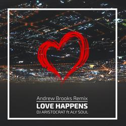 Dj Aristocrat Ft. Aly Soul - Love Happens (Andrew Brooks Remix)